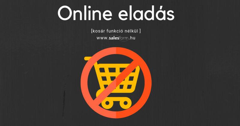 A Salesform.hu használatával nem kell kosár funkció a honlapomra?